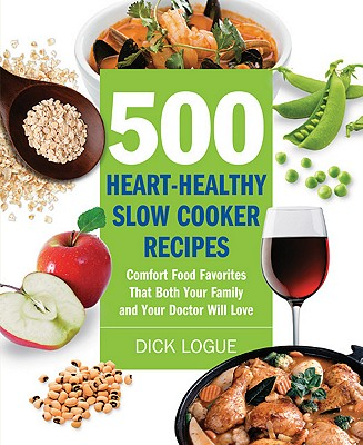 500 Heart-Healthy Slow Cooker Recipes By Logue, Dick